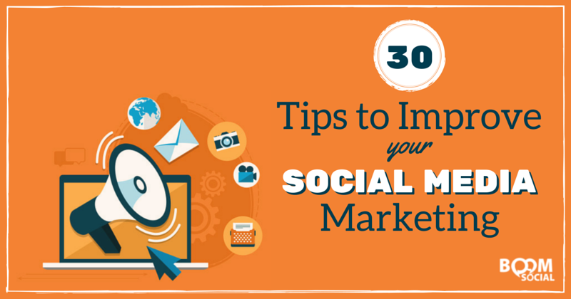 30 Tips to Improve Your Social Media Marketing