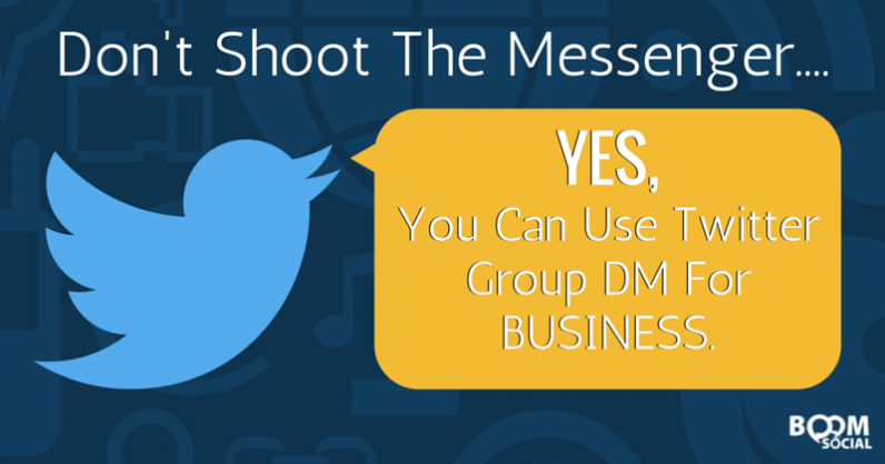 Don't Shoot The Messenger…YES, You Can Use Twitter Group DM For Business