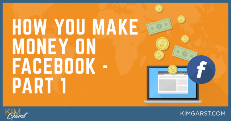 How You Make Money on Facebook – Part 1