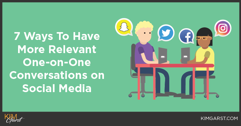 7 Ways To Have More Relevant One-on-One Conversations on Social Media