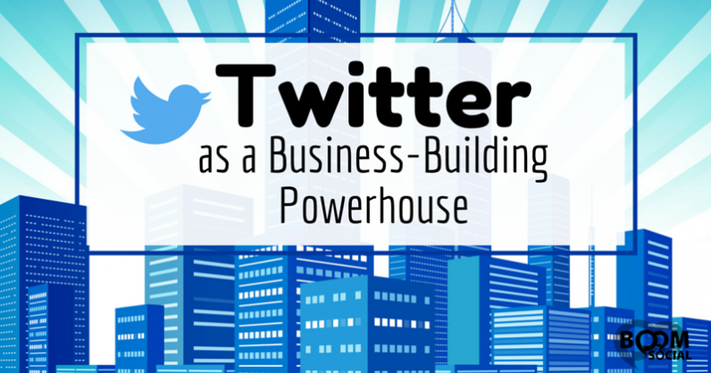 Twitter as a Business-Building Powerhouse