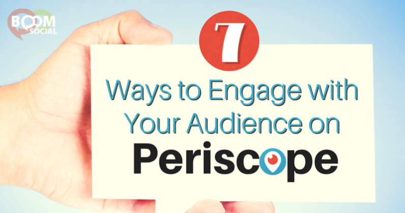 7 Ways to Engage Your Audience on Periscope