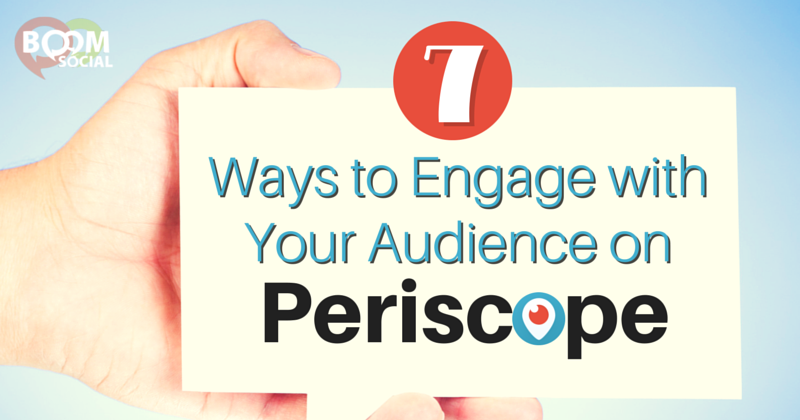 7 Ways to Engage with Your Audience on Periscope