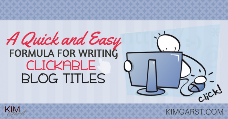 A Quick and Easy Formula for Writing Clickable Blog Titles