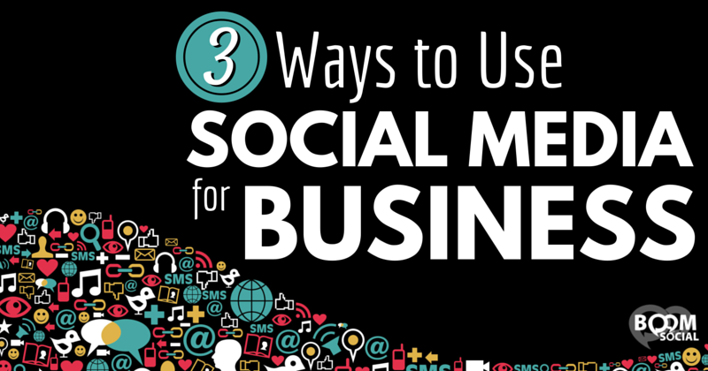 3-ways-to-use-social-media-for-business