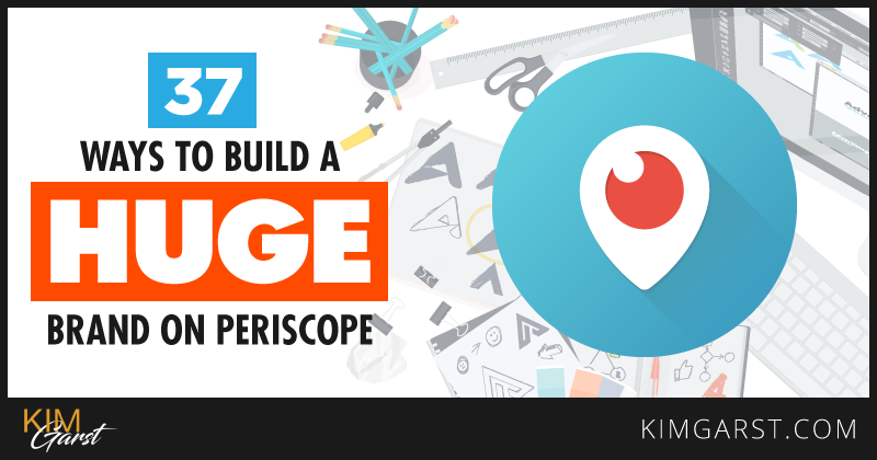 37-ways-to-build-a-huge-brand-on-periscope