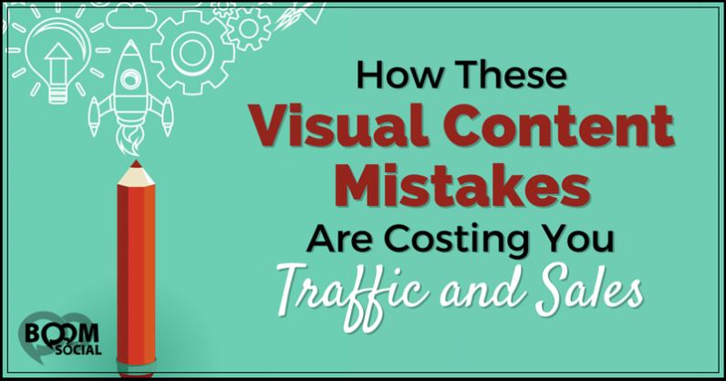 How These Visual Content Mistakes Are Costing You Traffic and Sales