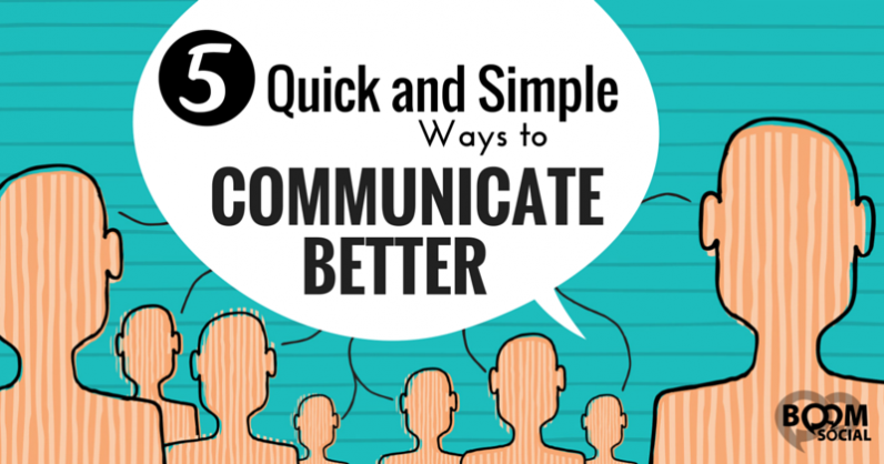 5 Quick and Simple Ways To Communicate Better