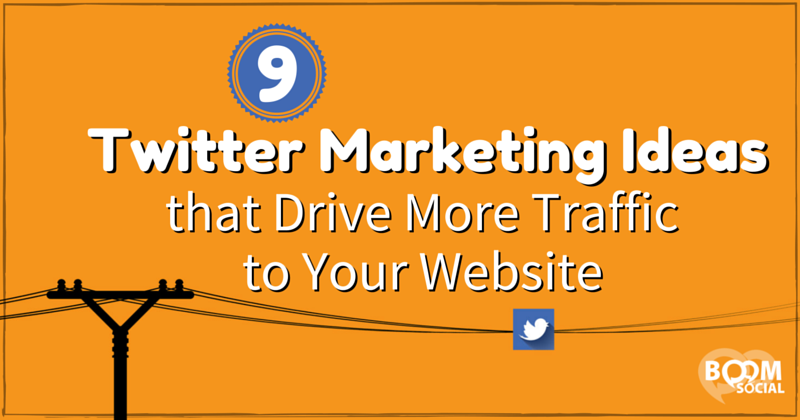 9-twitter-marketing-ideas-that-drive-more-traffic-to-your-website