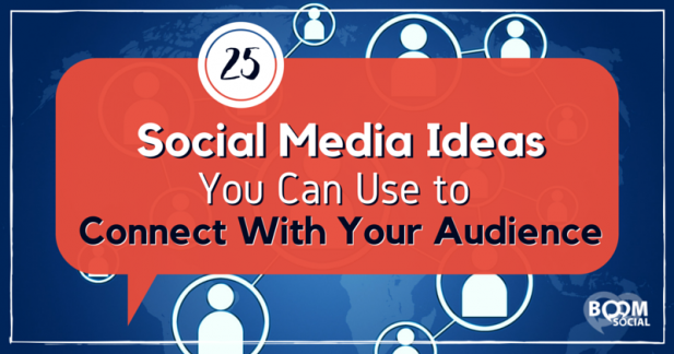 25-social-media-ideas-you-can-use-to-connect-with-your-audience