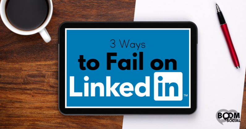 3 Ways to Fail on LinkedIn