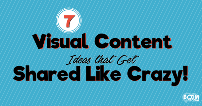 7 Visual Content Ideas that Get Shared Like Crazy!