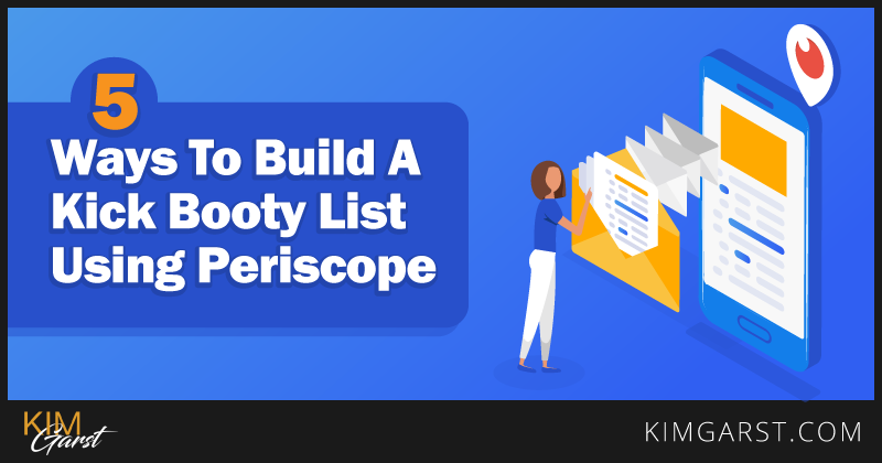 5-Ways-to-Build-a-Kick-Booty-List-Using-Periscope