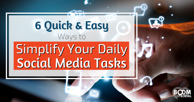 6-Quick-Easy-Ways-to-Simplify-Your-Daily-Social-Media-Tasks