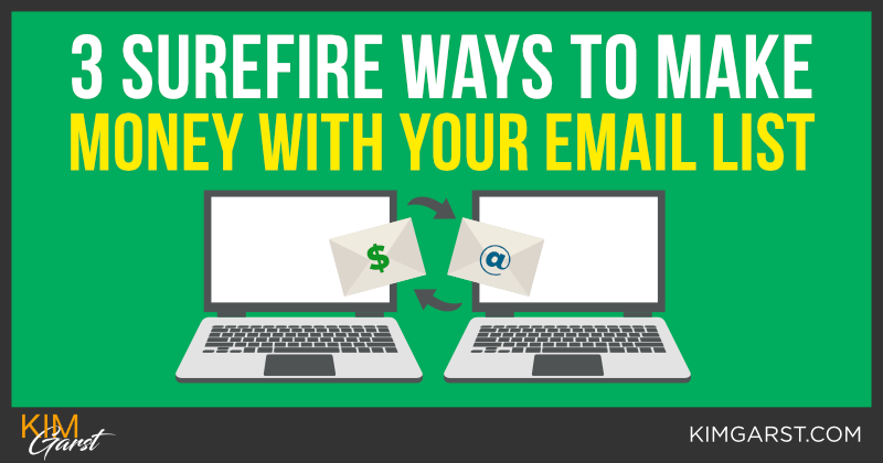 3 Surefire Ways to Make Money With Your Email List