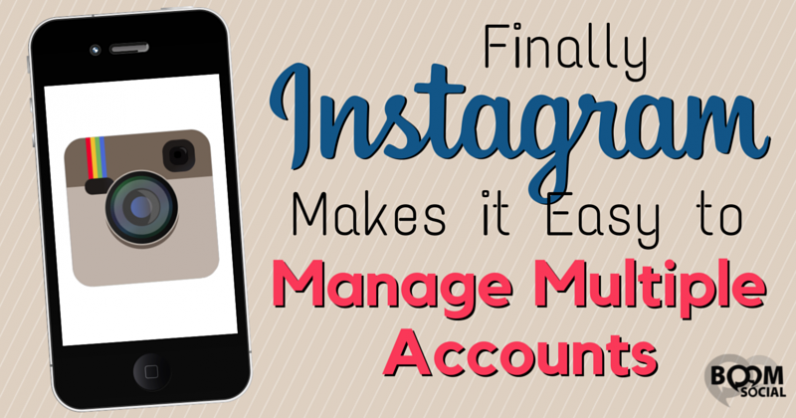Finally Instagram Makes It Easy To Manage Multiple Accounts