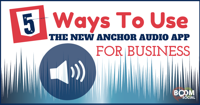 5 Ways to Use The New Anchor App For Business