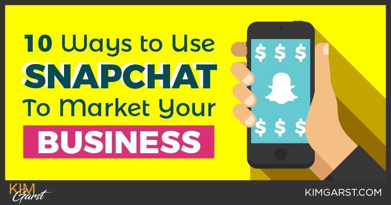 10 Ways to Use Snapchat to Market Your Business