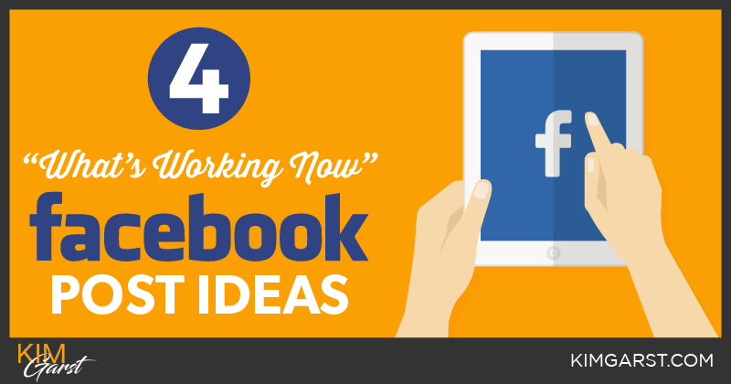 "4 ""What's Working NOW"" Facebook Post Ideas"