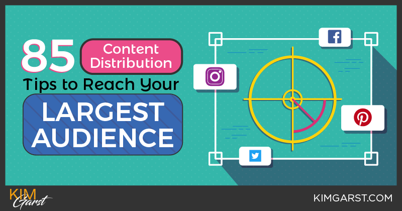 85 Content Distribution Tips To Reach Your Largest Audience