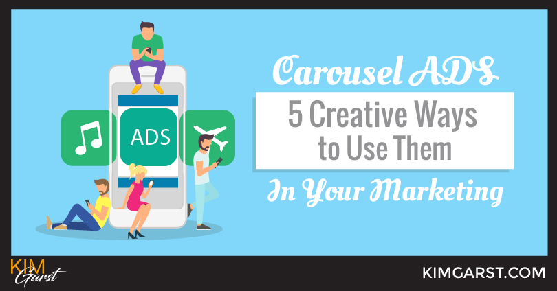 Carousel Ads – 5 Creative Ways To Use Them In Your Marketing