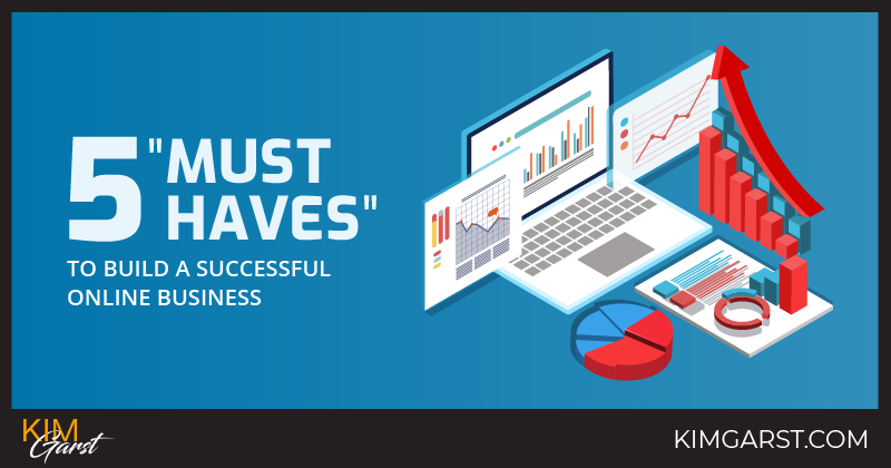 """5 """"Must Haves"""" To Build A Successful Online Business"""