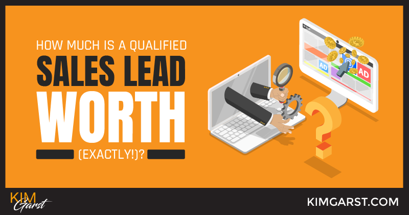Picture Thats Worth 1000000 Words >> How Much Is A Qualified Sales Lead Worth Exactly Kim Garst