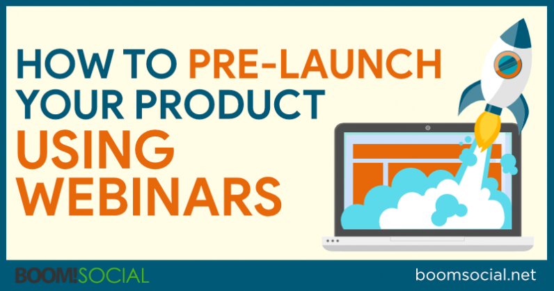 How to Pre-Launch Your Products Using Webinars