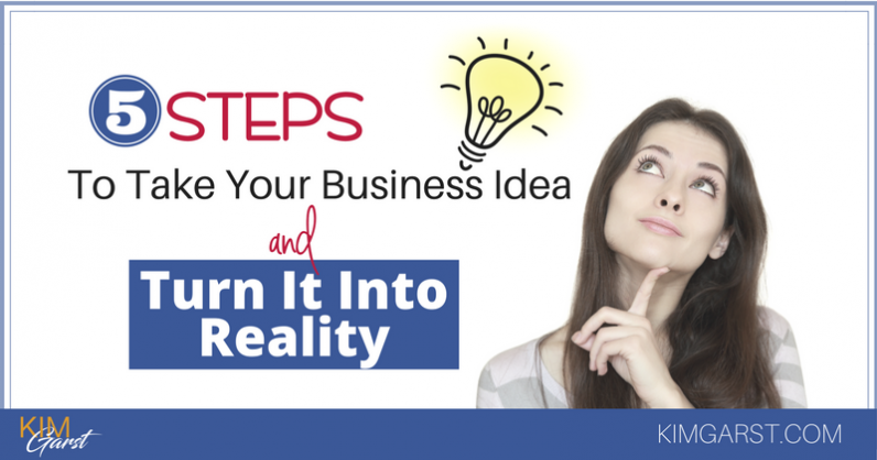 5 Steps To Take Your Business Idea and Turn It Into Reality