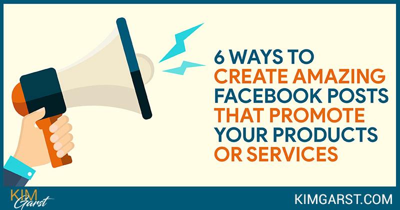 6 Ways to Create Amazing Facebook Posts