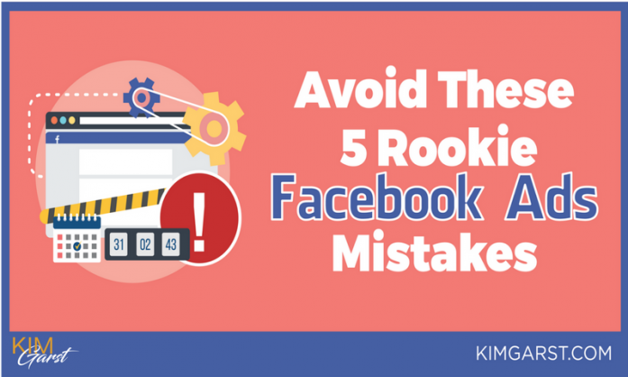 Avoid These 5 Rookie FB Ads Mistakes