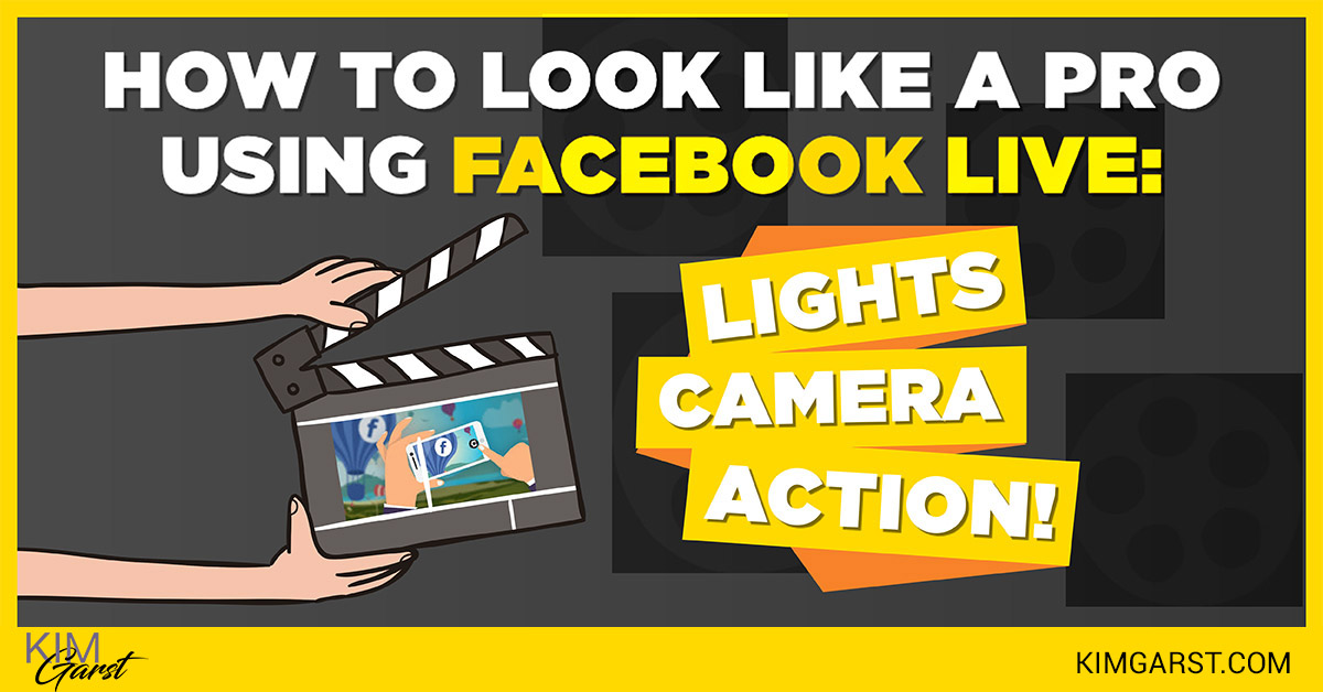 How to Look Like a Pro Using Facebook Live: Lights, Camera, Action
