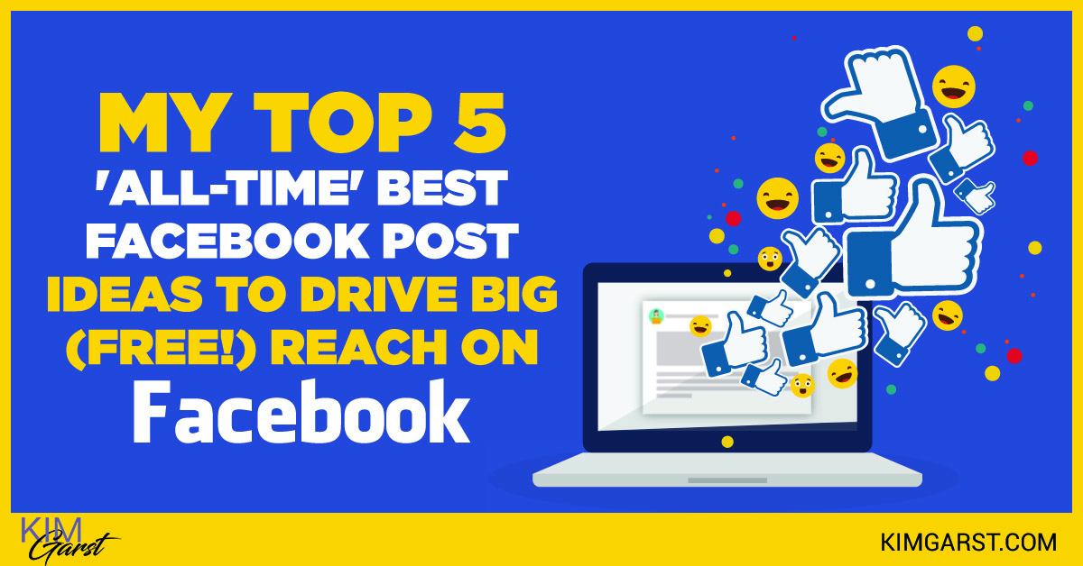 "My Top 5 ""All-Time"" Best Facebook Post Ideas to Drive Big (FREE!) Reach on Facebook"