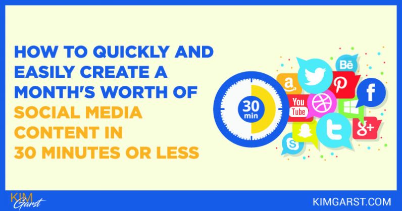 How To Quickly And Easily Create A Month's Worth Of Social Media Content In 30 Minutes Or Less