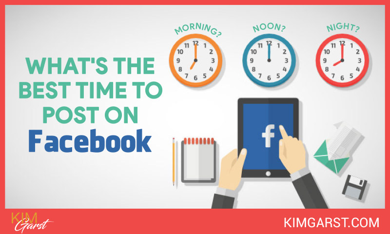 What's The Best Time To Post On Facebook? - Kim Garst | Marketing