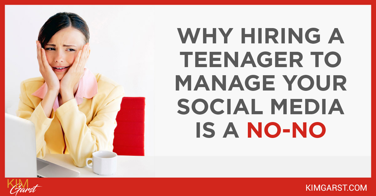 Why Hiring a Teenager to Manage Your Social Media is a NO-NO