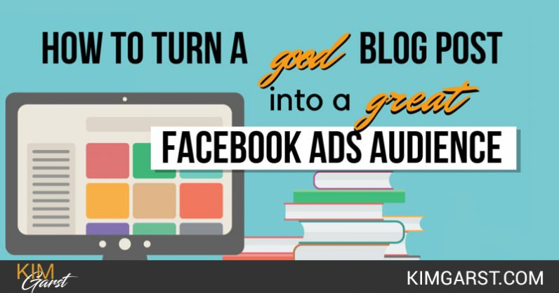 How to Turn a GOOD Blog Post Into a GREAT Facebook Ads Audience