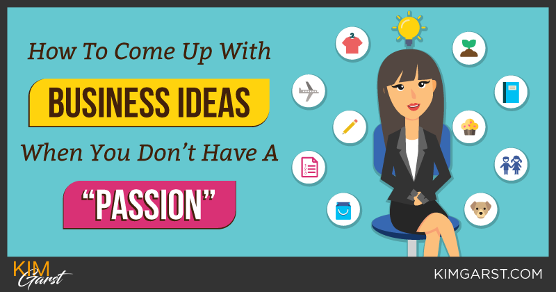 "How to Come Up with Business Ideas When You Don't Have A ""Passion"""