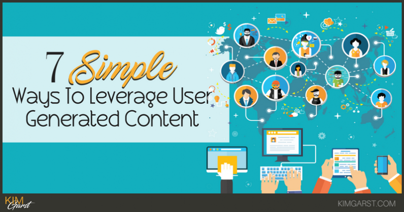 7 Simple Ways To Leverage User Generated Content