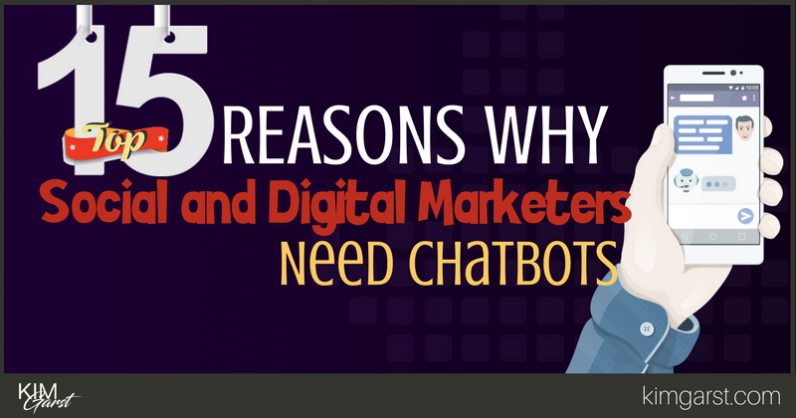 Top 15 Reasons Why Social And Digital Marketers Need Chatbots