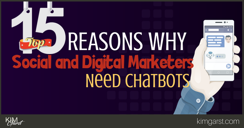 BLOG - Top 15 Reasons Why Social and Digital Marketers Need Chatbots