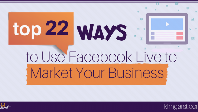 Top 22 Ways to Use Facebook Live to Market Your Business