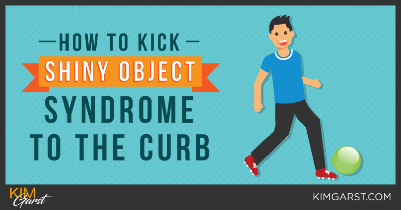 How To Kick Shiny Object Syndrome To The Curb