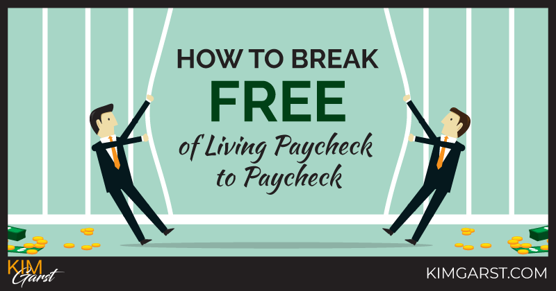 How to Break FREE of Living Paycheck to Paycheck