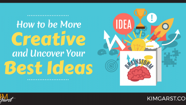 How to be More Creative and Uncover Your Best Ideas