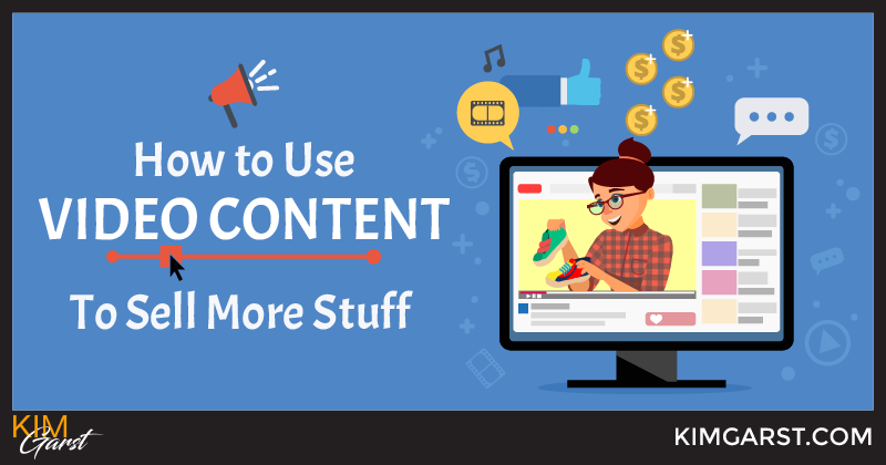How to Use Video Content To Sell More Stuff