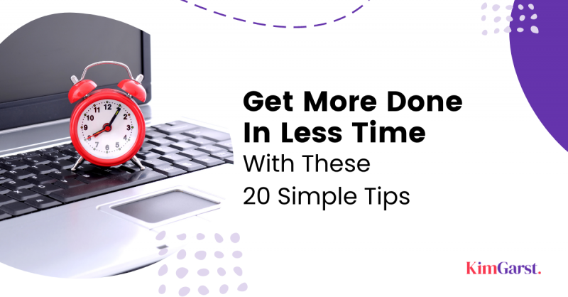 get-more-done-less-time-kim-garst-simple-tips