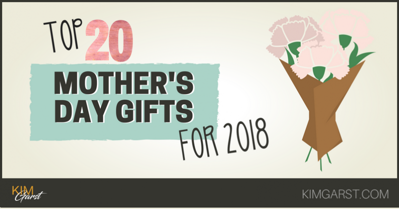 Top 20 Mother S Day Gift Ideas For 2018 Kim Garst Marketing