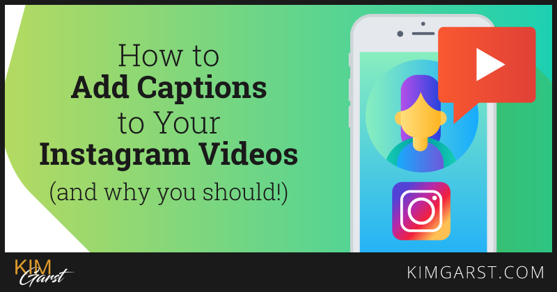 How to Add Captions to Your Instagram Videos (and why you should!)