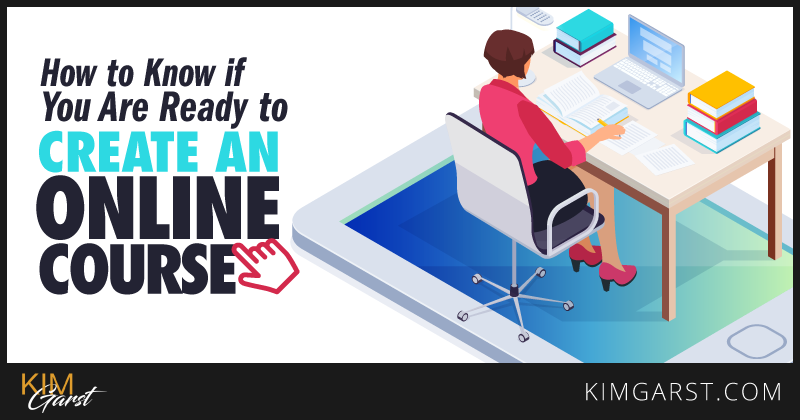 How to Know You are READY to Create An Online Course